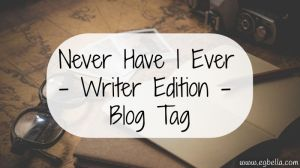Never Have I Ever - Writers' Edition - Blog Tag